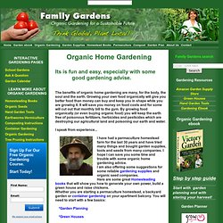 Organic home gardening is fun and easy, especially with some good gardening advise.