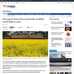 WA TODAY (AU) 28/05/14 WA organic farmer loses genetically modified canola fight in court
