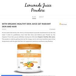 With Organic Healthy Skin Juice Get Radiant Skin and Hair - Lemonade Juice Powdere