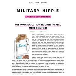 Use Organic Cotton Hoodies to Feel More Comfort - military ​hippie