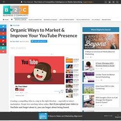 Organic Ways to Market & Improve Your YouTube Presence