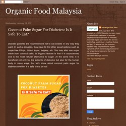 Organic Food Malaysia: Coconut Palm Sugar For Diabetes: Is It Safe To Eat?