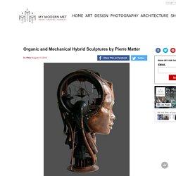 Pierre Matter Organic and Mechanical Hybrid Sculptures
