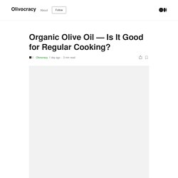 Organic Olive Oil – Is It Good for Regular Cooking?