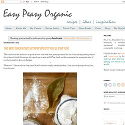 Easy Peasy Organic - Sustainable Food, Home and Life: Search results for deodorant
