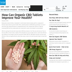 How Can Organic CBD Tablets Improve Your Health?