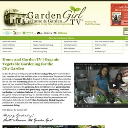 Home and Garden TV | Organic Vegetable Gardening for the City Garden