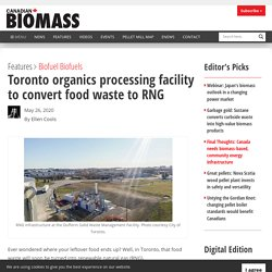 Toronto organics processing facility to convert food waste to RNG - Canadian Biomass Magazine
