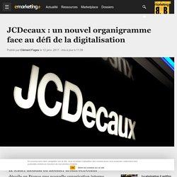 JCDecaux : un nouvel organigramme face au défi de la digitalisation - Médias