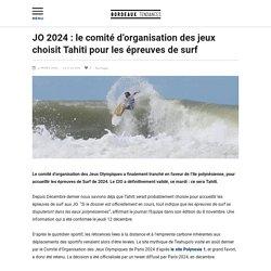 JO 2024 : le comité d'organisation des jeux choisit Tahiti pour les épreuves de surf