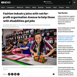 Fashion industry joins with not-for-profit organisation Avenue to help those with disabilities get jobs