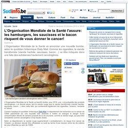 L'Organisation Mondiale de la Santé l'assure: les hamburgers, les saucisses et le bacon risquent de vous donner le cancer!
