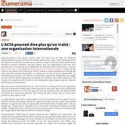 L'ACTA pourrait être plus qu'un traité : une organisation intern