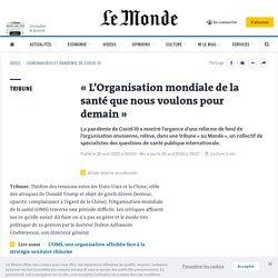 LE MONDE 29/04/20 « L' Organisation mondiale de la santé que nous voulons pour demain »