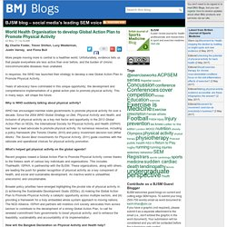 Blogs: BJSM blog – social media's leading SEM voice » Blog Archive World Health Organisation to develop Global Action Plan to Promote Physical Activity - BJSM blog - social media's leading SEM voice