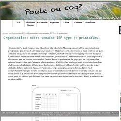 Organisation: notre semaine IEF type (+ printables) - Poule ou coq?