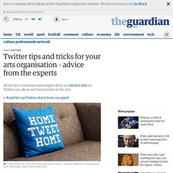 Twitter tips and tricks for your arts organisation – advice from the experts