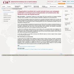 OIE 29/05/13 L'Organisation mondiale de la santé animale lance une campagne publicitaire numérique pour la séquestration et la d