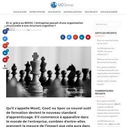 Et si, grâce au MOOC, l'entreprise passait d'une organisation structurelle à une structure cognitive ? - UC GROUP DIGITAL
