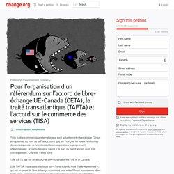 Pour l'organisation d'un référendum sur l'accord de libre-échange UE-Canada (CETA), le traité transatlantique (TAFTA) et l'accord sur le commerce des services (TISA)