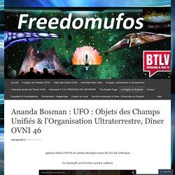 Ananda Bosman : UFO : Objets des Champs Unifiés & l'Organisation Ultraterrestre, Dîner OVNI 46