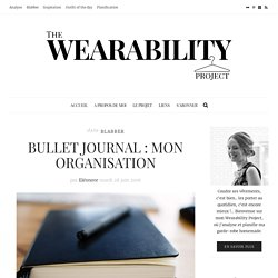 Bullet Journal : mon organisation – The Wearability Project