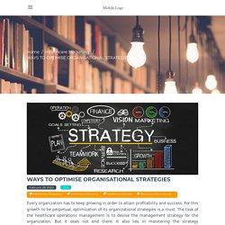Ways to Optimise Organisational Strategies