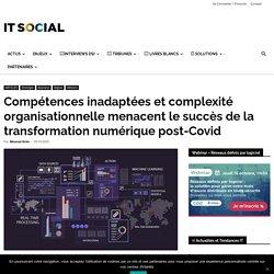 Compétences inadaptées et complexité organisationnelle menacent le succès de la transformation numérique post-Covid -