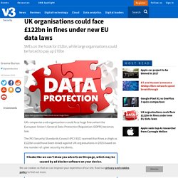 UK organisations could face £122bn in fines under new EU data laws