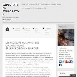Les facteurs humains – les organisations etlesdécisionsabsurdes « Exploratio-Explorator
