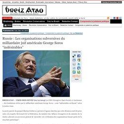 """Russie : Les organisations subversives du milliardaire juif américain George Soros """"indésirables"""""""
