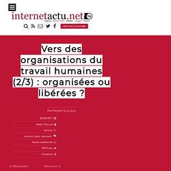 Vers des organisations du travail humaines (2/3) : organisées ou libérées ?