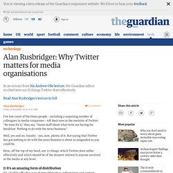 Why Twitter matters for media organisations | Alan Rusbridger | Technology