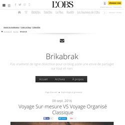 Voyage sur-mesure VS voyage organisé classique - Brikabrak