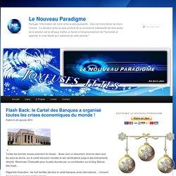 Flash Back: le Cartel des Banques a organisé toutes les crises économiques du monde ! - Le Nouveau Paradigme