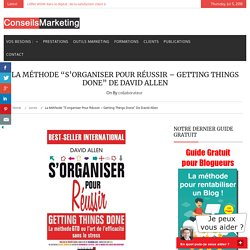 "La Méthode ""S'organiser pour réussir - Getting Things Done"" de David Allen - ConseilsMarketing.fr"