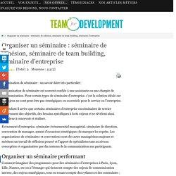 Organiser un séminaire : séminaire de cohésion, séminaire de team building, séminaire d'entreprise -