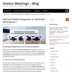 Quel est l'intérêt d'organiser un séminaire d'entreprise ? - Genius Meetings - Blog