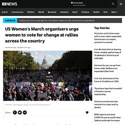 US Women's March organisers urge women to vote for change at rallies across the country - ABC News