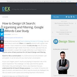How to Design UX Search: Organising and Filtering. Google AdWords Case Study