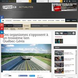 Des organismes s'opposent à un troisième lien Québec-Lévis