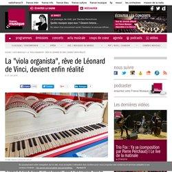 """La """"viola organista"""", rêve de Léonard de Vinci, devient enfin réalité"""
