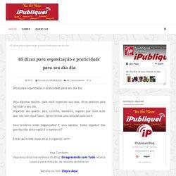 65 dicas para organização e praticidade para seu dia dia - IPUBLIQUEI