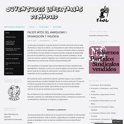 FALSOS MITOS DEL ANARQUISMO I : ORGANIZACIÓN Y VIOLENCIA