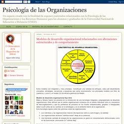 Psicología de las Organizaciones: Modelos de desarrollo organizacional relacionados con alteraciones estructurales y de comportamiento