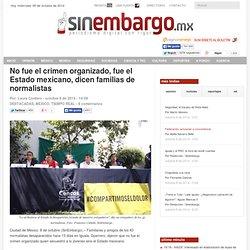 No fue el crimen organizado, fue el Estado mexicano, dicen familias de normalistas