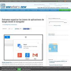 Podremos organizar los iconos de aplicaciones de Google desde el navegador