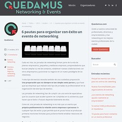 6 pautas para organizar con éxito un evento de networking – Blog de Quedamus, Networking & Events