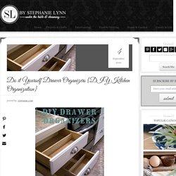 Do it Yourself Drawer Organizers {DIY Kitchen Organization}