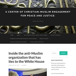 Inside the anti-Muslim organization that has ties to the White House